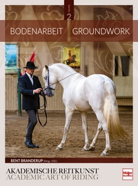Bodenarbeit in der Akademischen Reitkunst - Groundwork in the academic art of riding (BAND 2)